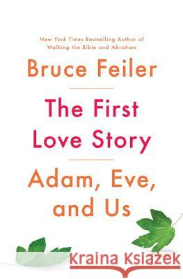 The First Love Story: Adam, Eve and Us Bruce Feiler 9781594206818