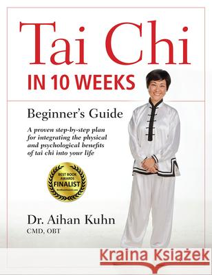 Tai Chi in 10 Weeks: A Beginner's Guide Aihan Kuhn 9781594395055