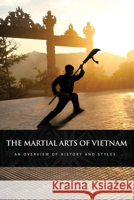 The Martial Arts of Vietnam: An Overview of History and Styles  9781594397974