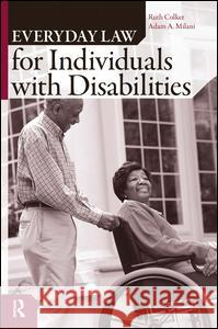 Everyday Law for Individuals with Disabilities Ruth Colker Adam A. Milani 9781594511448