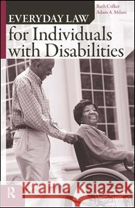 Everyday Law for Individuals with Disabilities Ruth Colker Adam A. Milani 9781594511455