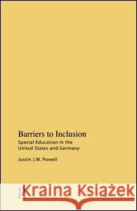 Barriers to Inclusion: Special Education in the United States and Germany Justin J. W. Powell 9781594512087