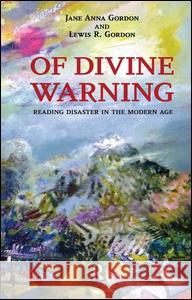 Of Divine Warning: Disaster in a Modern Age Jane Anna Gordon Lewis R. Gordon 9781594515385