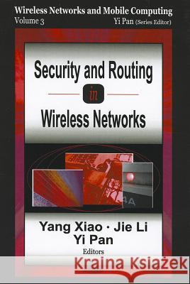 Security & Routing in Wireless Networks : Wireless Networks & Mobile Computing, Volume 3  9781594543166