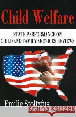 Child Welfare: State Performance on Child and Family Services Reviews Emilie Stoltzfus 9781594547812