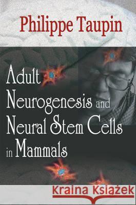 ADULT NEUROGENESIS AND NEURAL STEM CELLS IN MAMMALS Philippe Taupin 9781594548567