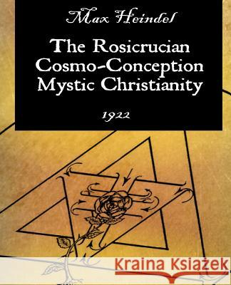 The Rosicrucian Cosmo-Conception Mystic Christianity Max Heindel 9781594621062