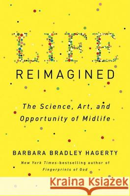 Life Reimagined: The Science, Art, and Opportunity of Midlife Barbara Bradley Hagerty 9781594631702
