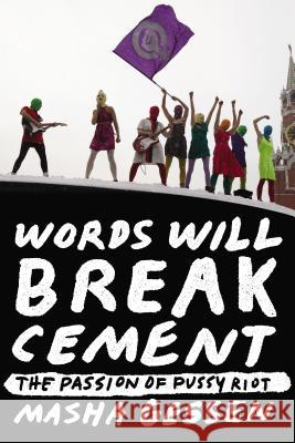 Words Will Break Cement: The Passion of Pussy Riot Masha Gessen 9781594632198