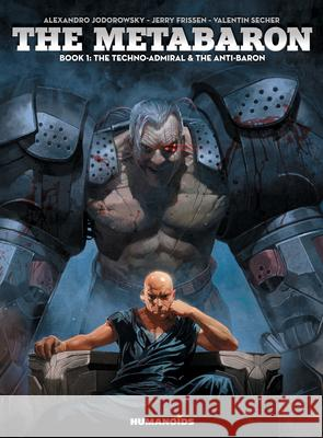The Metabaron, Book 1: The Techno-Admiral & the Anti-Baron: Oversized Deluxe Alexandro Jodorowsky Jerry Frissen Valentin Secher 9781594651533 Humanoids, Inc.