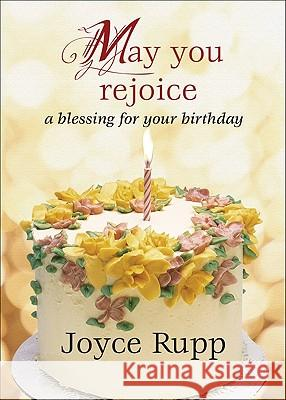 May You Rejoice: A Blessing for Your Birthday Joyce Rupp 9781594712579