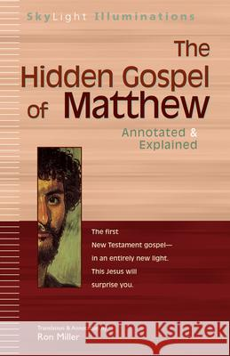 The Hidden Gospel of Matthew: Annotated & Explained Ron Miller 9781594730382