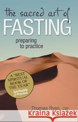 The Sacred Art of Fasting: Preparing to Practice Thomas Ryan 9781594730788