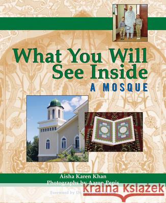 What You Will See Inside a Mosque Aisha Karen Khan Aaron Pepis Sayyid M. Syeed 9781594732577