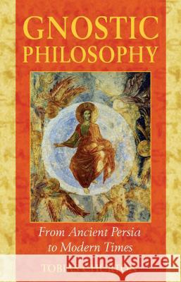 Gnostic Philosophy : From Ancient Persia to Modern Times Tobias Churton 9781594770357