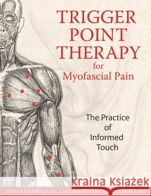 Trigger Point Therapy for Myofascial Pain : The Practice of Informed Touch Donna Finando Steven Finando 9781594770548