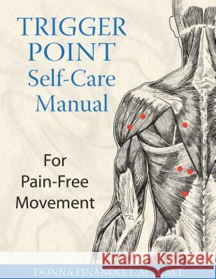 Trigger Point Self-Care Manual : For Pain-Free Movement Donna Finando 9781594770807