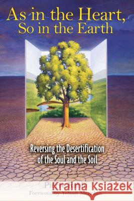 As in the Heart So in the Earth : Reversing the Desertification of the Soul and the Soil Pierre Rabhi Joseph Rowe Yehudi Menuhin 9781594770814