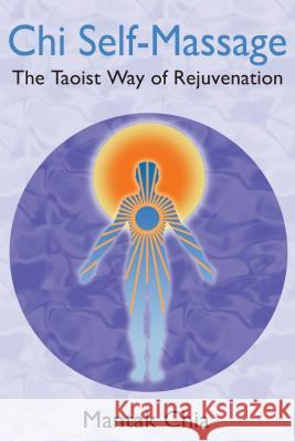 Chi Self-Massage : The Taoist Way of Rejuvenation Mantak Chia 9781594771101
