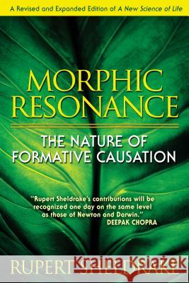 Morphic Resonance: The Nature of Formative Causation Rupert Sheldrake 9781594773174 Park Street Press
