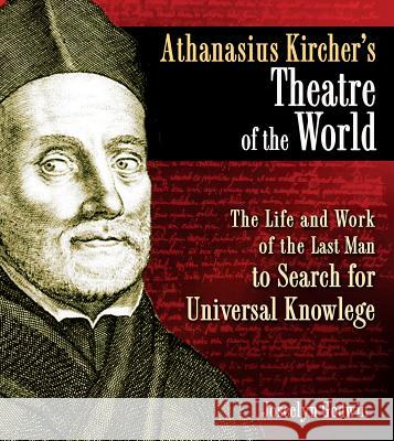 Athanasius Kircher's Theatre of the World: The Life and Work of the Last Man to Search for Universal Knowledge Joscelyn Godwin 9781594773297 Inner Traditions International