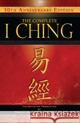 The Complete I Ching - 10th Anniversary Edition : The Definitive Translation by Taoist Master Alfred Huang Taoist Master Alfred Huang 9781594773853
