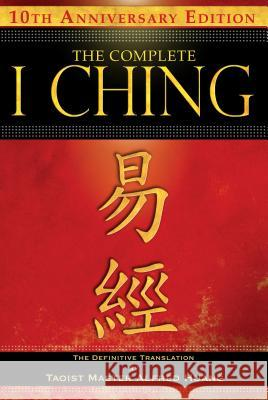 The Complete I Ching - 10th Anniversary Edition : The Definitive Translation by Taoist Master Alfred Huang Taoist Master Alfred Huang 9781594773860