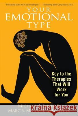 Your Emotional Type: Key to the Therapies That Will Work for You Michael A. Jawer Marc S. Micozzi 9781594774317