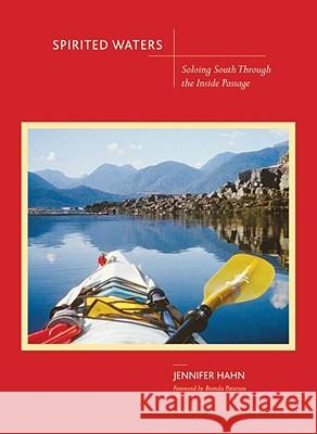 Spirited Waters: Soloing South Through the Inside Passage Jennifer Petersen Hahn 9781594852633