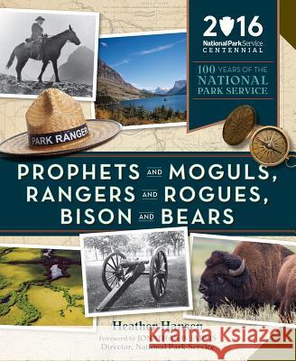 Prophets and Moguls, Rangers, and Rogues, Bison and Bears: 100 Years of the National Park Service Heather Hansen 9781594858888