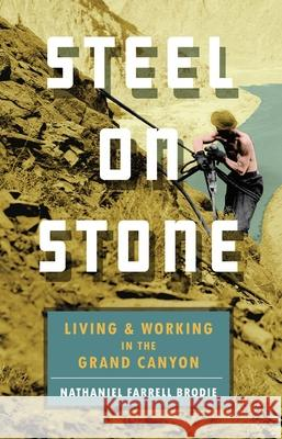 Steel on Stone: Living and Working in the Grand Canyon Nathaniel Brodie 9781595348609