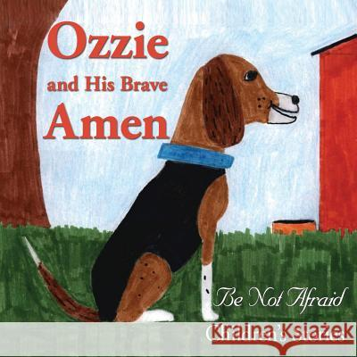 Ozzie and His Brave Amen Be Not Afraid Children's Stories 9781595409232