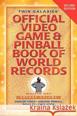 Twin Galaxies' Official Video Game & Pinball Book Of World Records; Arcade Volume, Second Edition Walter Day Publishing 1stworl 9781595409959