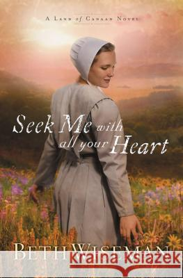 Seek Me with All Your Heart Beth Wiseman 9781595548245