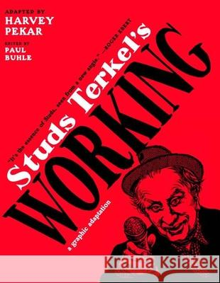 Studs Terkel's Working : A Graphic Adaptation Harvey Pekar Paul Buhle 9781595583215