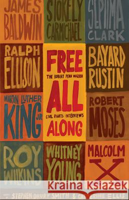 Free All Along: The Robert Penn Warren Civil Rights Interviews Stephen Drury Smith Catherine Ellis 9781595588180