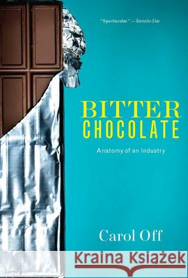 Bitter Chocolate: Anatomy of an Industry Carol Off 9781595589804