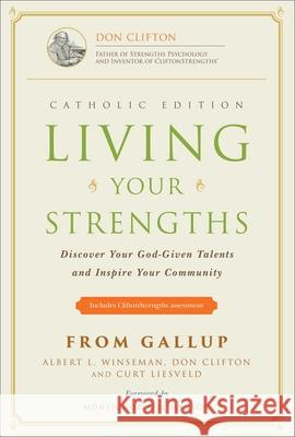 Living Your Strengths - Catholic Edition: Discover Your God-Given Talents and Inspire Your Community Albert L. Winseman Al Winseman Donald O. Clifton 9781595620224