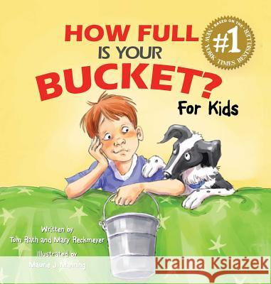 How Full Is Your Bucket? for Kids Tom Rath Mary Reckmeyer 9781595620279