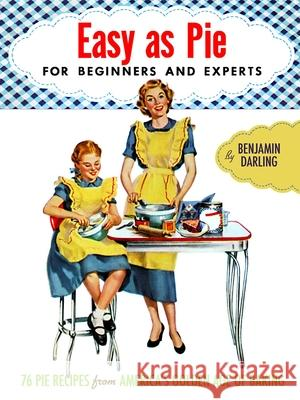 Easy as Pie: For Beginners and Experts Benjamin Darling 9781595833761