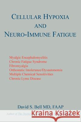 Cellular Hypoxia and Neuro-Immune Fatigue David S. Bell 9781595941794