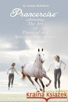 Prancercise: The Art of Physical and Spiritual Excellence Joanna Rohrback 9781595944801