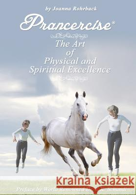 Prancercise: The Art of Physical and Spiritual Excellence Joanna Rohrback 9781595946904