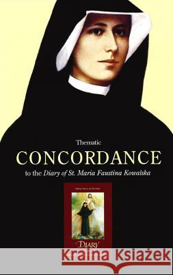 Thematic Concordance to the Diary of St. Maria Faustina Kowalska George W. Kosicki 9781596141377