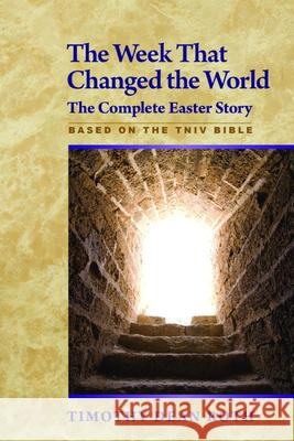 The Week That Changed the World: The Complete Easter Story Timothy Dean Roth 9781596271067