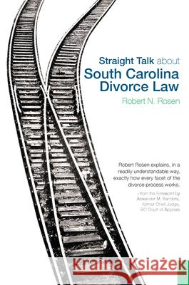 Straight Talk about South Carolina Divorce Law Robert N. Rosen 9781596293168