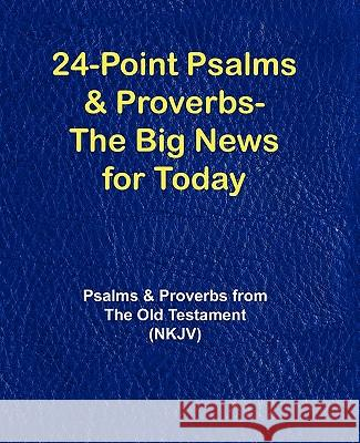 24-Point Psalms & Proverbs - The Big News for Today: Psalms and Proverbs from the Old Testament (Nkjv) Various 9781596300668