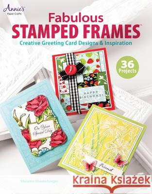 Fabulous Stamped Frames: Creative Greeting Card Designs & Inspiration Melanie Muenchinger 9781596355798