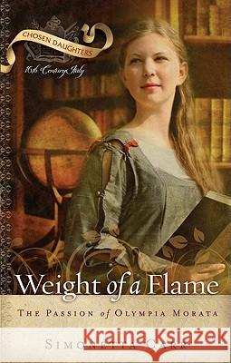 Weight of a Flame: The Passion of Olympia Morata Carr Simonetta 9781596381582