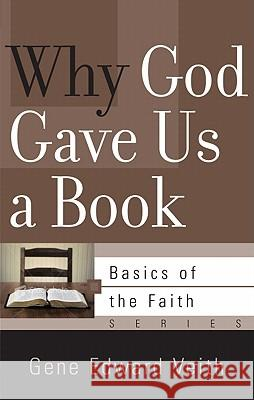 Why God Gave Us a Book Gene Edward, JR. Veith 9781596383784